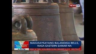 Makasaysayang Balangiga bells, nasa Eastern Samar na