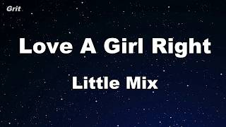Love a Girl Right - Little Mix Karaoke 【No Guide Melody】 Instrumental
