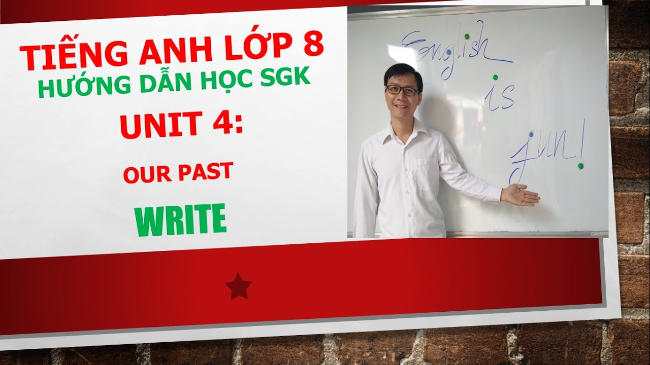 Tiếng Anh lớp 8 – Học SGK – Unit 4: Our past – Write