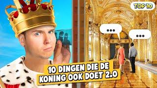 10 DINGEN DIE DE KONING OOK DOET 2.0!