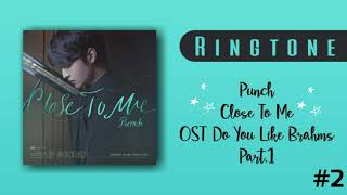 [RINGTONE #2] PUNCH - CLOSE TO ME (OST DO YOU LIKE BRAHMS) PART.1 | DOWNLOAD 👇
