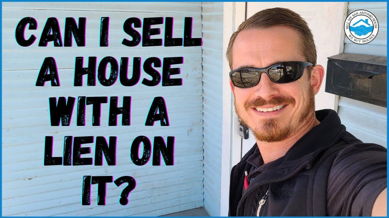 Can I Sell A House With A Lien On It? | Sell My San Antonio House