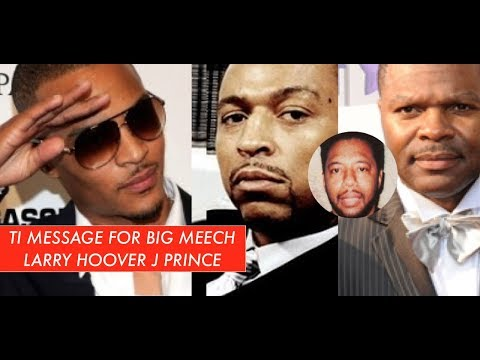 BIG MEECH RECEIVES MESSAGE FROM TI, TI Also Has Meesage For Larry Hoover and J Prince SALUTING THEM