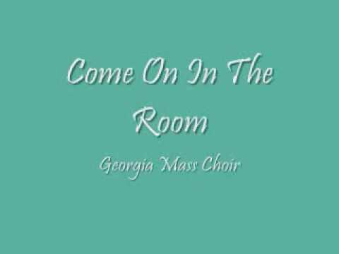 Georgia Mass Choir - Come On In The Room - YouTube
