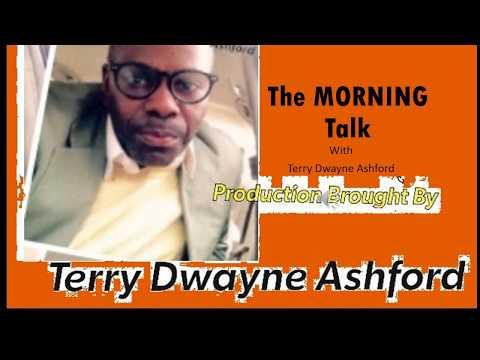 The MORNING Talk w Terry Dwayne Ashford LIVE1
