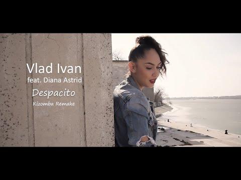 Luis Fonsi - Despacito (Vlad Ivan Kizomba Remake) ft. Diana Astrid
