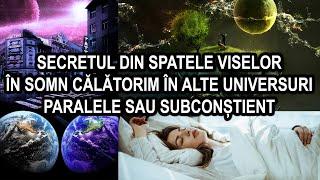 SECRETUL DIN SPATELE VISELOR / IN SOMN CALATORIM IN ALTE UNIVERSURI PARALELE SAU SUBCONSTIENT