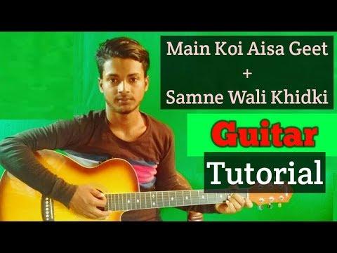 Main Koi Aisa Geet Gaoon+Samne Wali Khidki-Easy Guitar Chords Lesson/Tutorial/Tabs/Cover