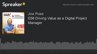 E66 Driving Value as a Digital Project Manager
