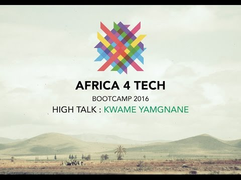 Africa 4 Tech bootcamp 2016 - HIGH TALK by Kwame Yamgnane