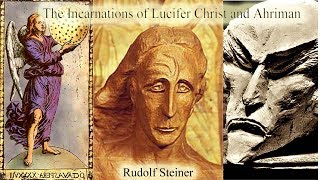 The Incarnations of Lucfier Christ and Ahriman By Rudolf Steiner