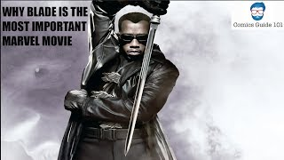 WHY BLADE IS THE MOST IMPORTANT MARVEL MOVIE!