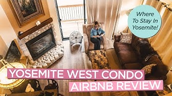 Where To Stay in Yosemite - Airbnb Condos in Yosemite West