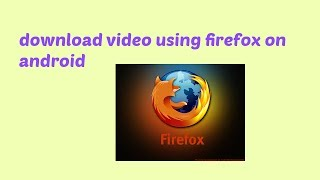 Video download video using firefox on android download MP3, 3GP, MP4, WEBM, AVI, FLV Oktober 2018