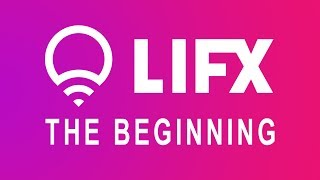 LIFX - The Beginning