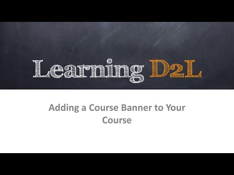 Adding A Course Banner to Your Course In Desire2Learn (D2L Brightspace)