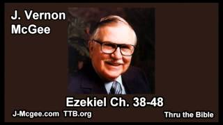 26 Ezekiel 38-48 - J Vernon McGee - Thru the Bible