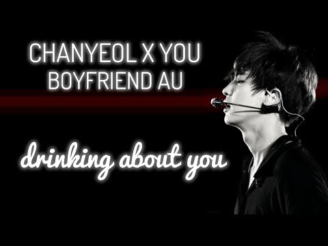 chanyeol × you bf;au angst  drinking about you