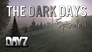 The Dark Days - Hardcore Ep1 - DayZ Standalone