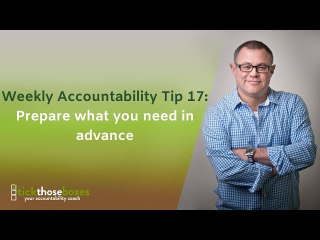 Weekly Accountability Tip 17 : Prepare what you need in advance