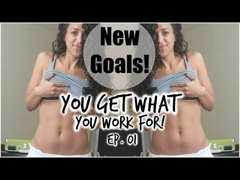 New Goals || You Get What You Work For Ep. 1