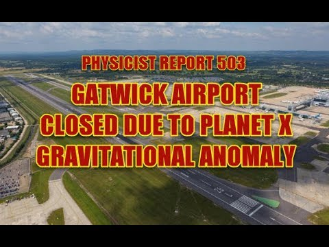 Physicist Report 503 Gatwick Airport Closed Because Of Planet X Gravitational Anomaly