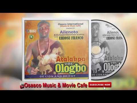 Benin Music Mix► Atalakpa vbe Ologbo [Full Album] by Ailenoto (Ehiosu Franco)