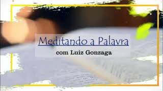 Meditando a Palavra 43 - Luiz Gonzaga  - 24.06.21