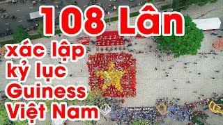 Full Clip 108 con Lân xác lập kỷ lục #Guinness Việt Nam  2018