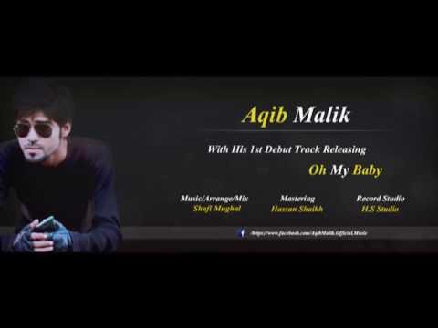Oh My Baby Official Full Song | Aqib Malik