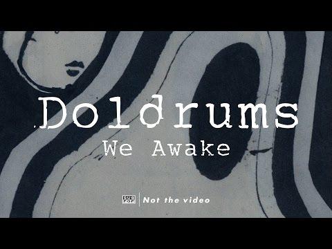 Doldrums - We Awake