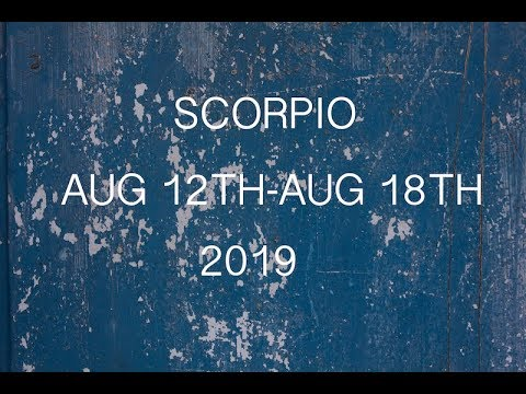 SCORPIO GENERAL FORECAST AUG 11TH-AUG 18TH, 2019