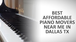 Best Affordable Piano Movers Near Me in Dallas Tx