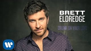 Repeat youtube video Brett Eldredge - Drunk On Your Love (Official Audio)
