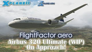[X-plane 11] Flight Factor Airbus 320 Ultimate On Approach!
