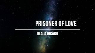 UTADA HIKARU - Prisoner of Love (Lyrics)