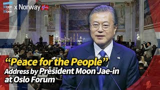 """Address by President Moon Jae-in at Oslo Forum """"Peace for the People"""""""