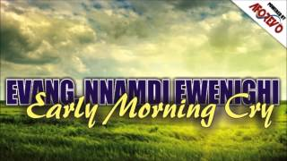 Evang. Nnamdi Ewenighi - Early morning Cry  - Nigerian Gospel Music