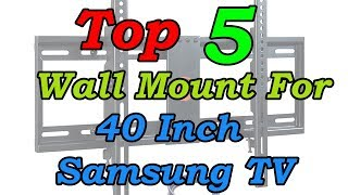 5 Best Wall Mount For 40 Inch Samsung TV 2018