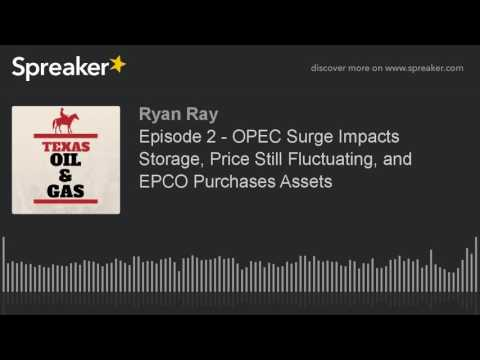 Episode 2 - OPEC Surge Impacts Storage, Price Still Fluctuating, and EPCO Purchases Assets