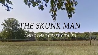 The Skunk Man And Other Creepy Tales