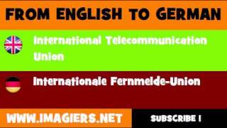 FROM ENGLISH TO GERMAN = International Telecommunication Union