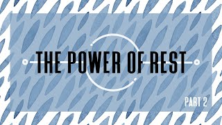 The Power of Rest: Part 2 (July 25, 2021)