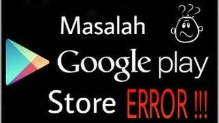 Cara mengatasi masalah google play store yang error