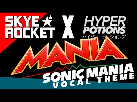 ★MANIA★ - Sonic Mania VOCAL THEME [Hyper Potions ft. Skye Rocket]