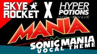 ★MANIA★ - Sonic Mania VOCAL THEME [Hyper Potions ft. Skye Rocket]