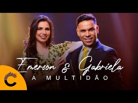 Emerson & Gabriela – A Multidão