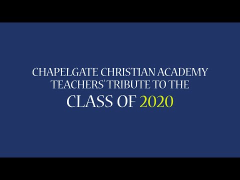 Chapelgate Christian Academy Teachers' Tribute to the Class of 2020