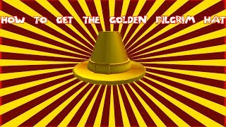 HOW TO GET THE GOLDEN PILGRIM HAT IN ROBLOX THANKSGIVING TURKEY HUNT 2013