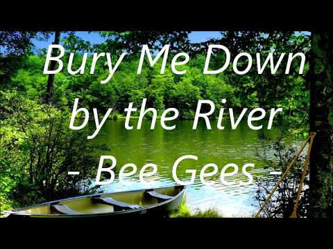 BURY ME DOWN BY THE RIVER - Bee Gees